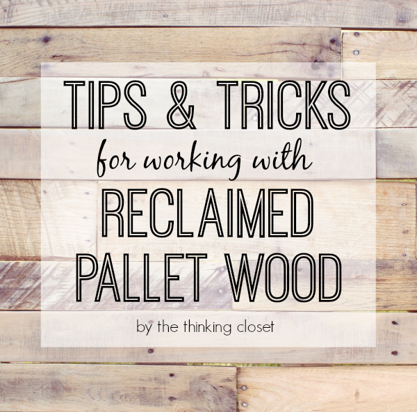 Tips and Trick for working with Reclaimed Pallet Wood