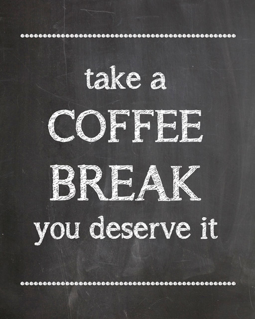 Take a Coffee Break you deserve it - Free Printable -thediydreamer.com