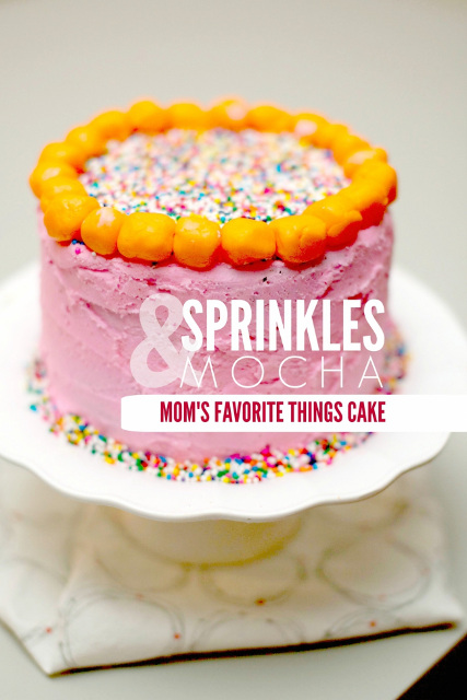 Sprinkles & Mocha Mom's Favorite Things Cake