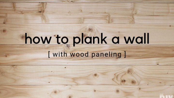 How To Plank A Wall With Wood Paneling
